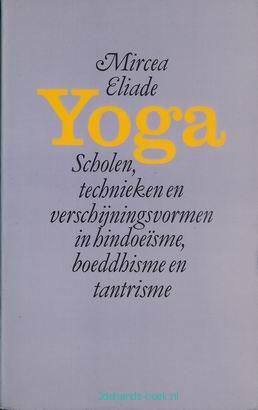 Yoga scholen technieken en verschijningsvormen – Mircea Eliade